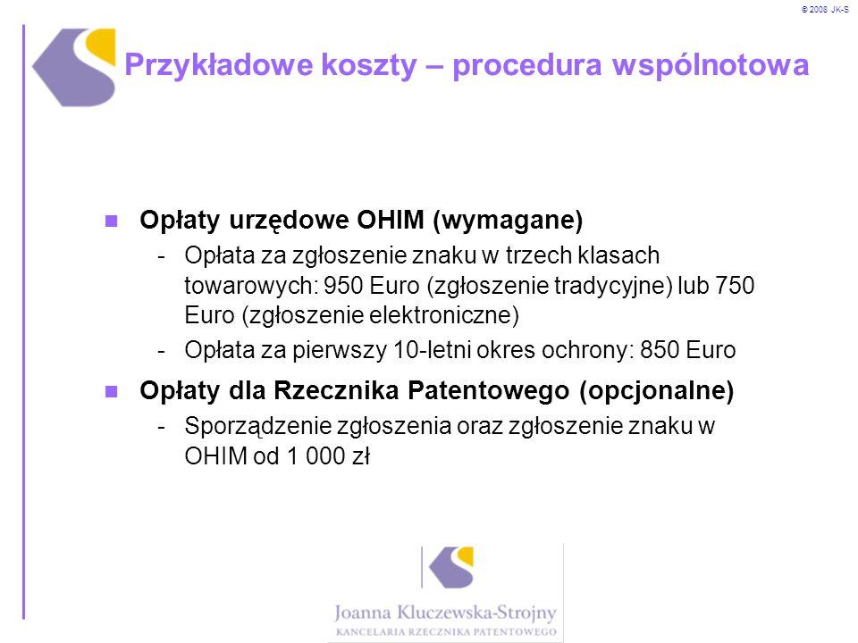 © 2008 JK-S Przykładowe koszty – procedura wspólnotowa Opłaty urzędowe OHIM (wymagane) -Opłata za zgłoszenie znaku w trzech klasach towarowych: 950 Eu
