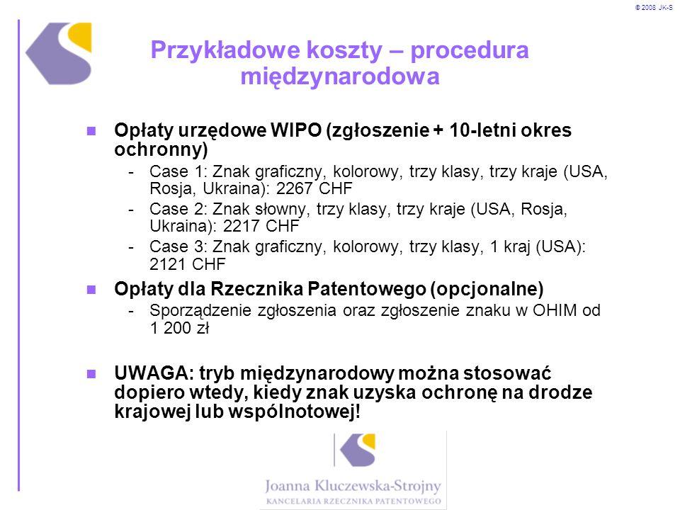 © 2008 JK-S Przykładowe koszty – procedura międzynarodowa Opłaty urzędowe WIPO (zgłoszenie + 10-letni okres ochronny) -Case 1: Znak graficzny, kolorow