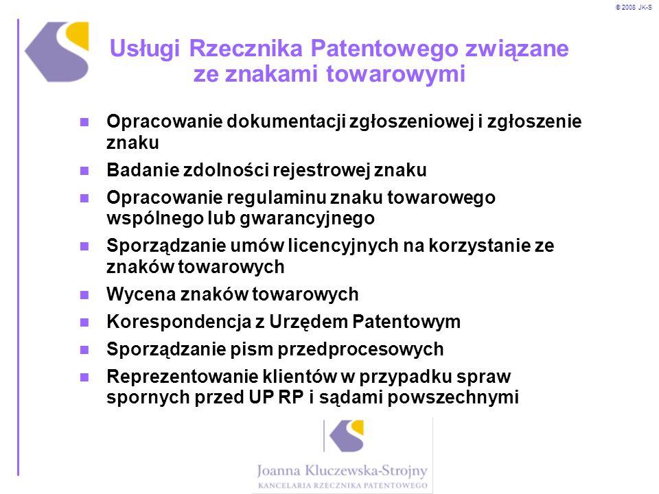 © 2008 JK-S Usługi Rzecznika Patentowego związane ze znakami towarowymi Opracowanie dokumentacji zgłoszeniowej i zgłoszenie znaku Badanie zdolności re