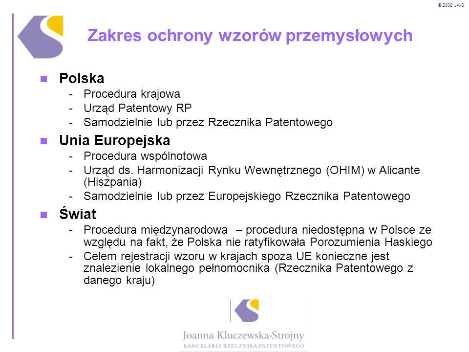 © 2008 JK-S Zakres ochrony wzorów przemysłowych Polska -Procedura krajowa -Urząd Patentowy RP -Samodzielnie lub przez Rzecznika Patentowego Unia Europ