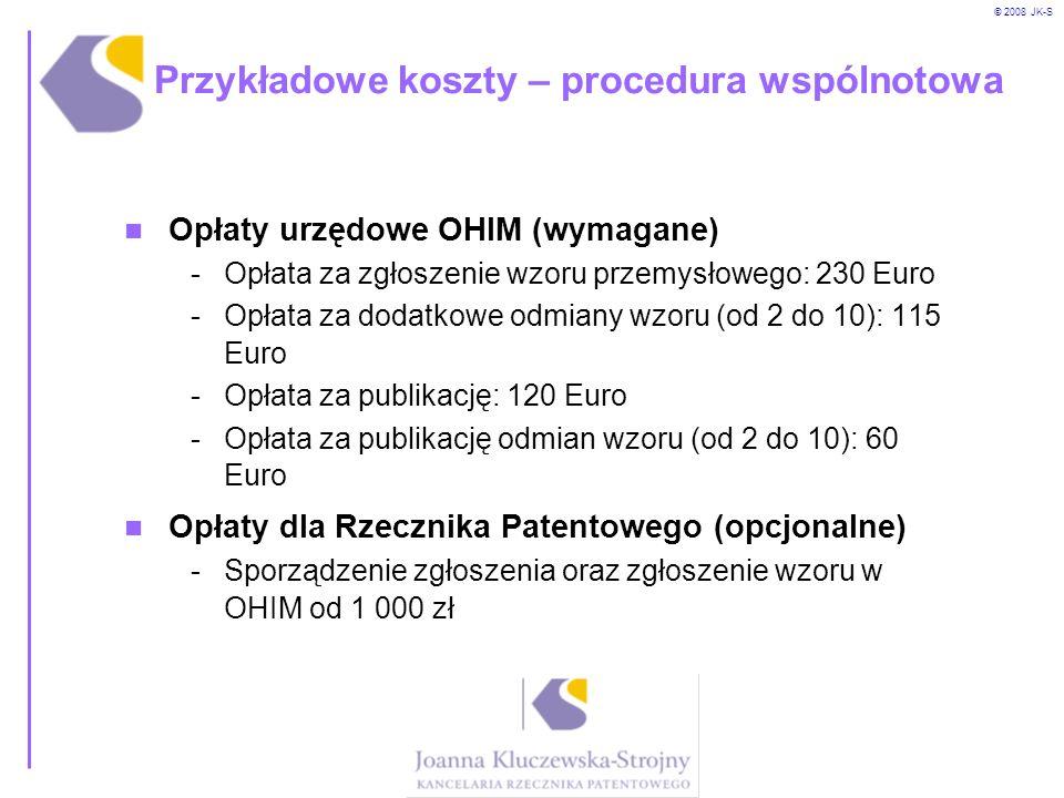 © 2008 JK-S Przykładowe koszty – procedura wspólnotowa Opłaty urzędowe OHIM (wymagane) -Opłata za zgłoszenie wzoru przemysłowego: 230 Euro -Opłata za