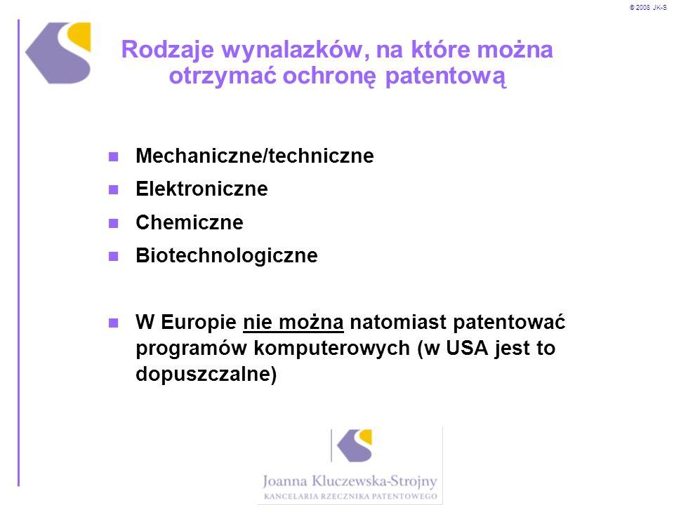 © 2008 JK-S Rodzaje wynalazków, na które można otrzymać ochronę patentową Mechaniczne/techniczne Elektroniczne Chemiczne Biotechnologiczne W Europie n