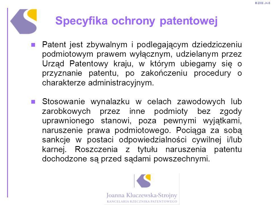 © 2008 JK-S Specyfika ochrony patentowej Patent jest zbywalnym i podlegającym dziedziczeniu podmiotowym prawem wyłącznym, udzielanym przez Urząd Paten