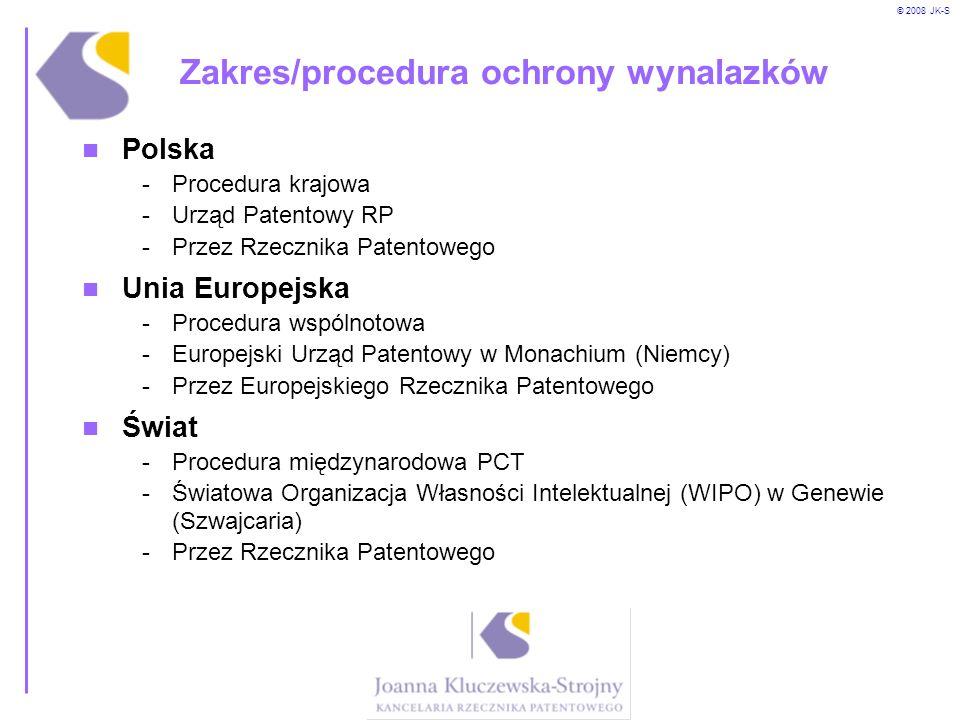 © 2008 JK-S Zakres/procedura ochrony wynalazków Polska -Procedura krajowa -Urząd Patentowy RP -Przez Rzecznika Patentowego Unia Europejska -Procedura