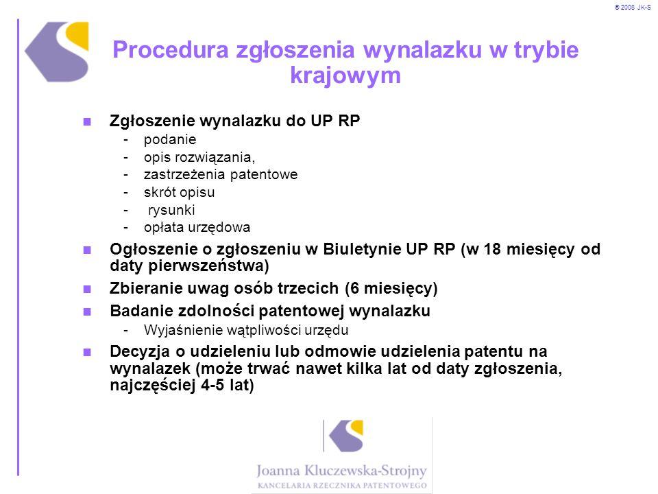 © 2008 JK-S Procedura zgłoszenia wynalazku w trybie krajowym Zgłoszenie wynalazku do UP RP -podanie -opis rozwiązania, -zastrzeżenia patentowe -skrót