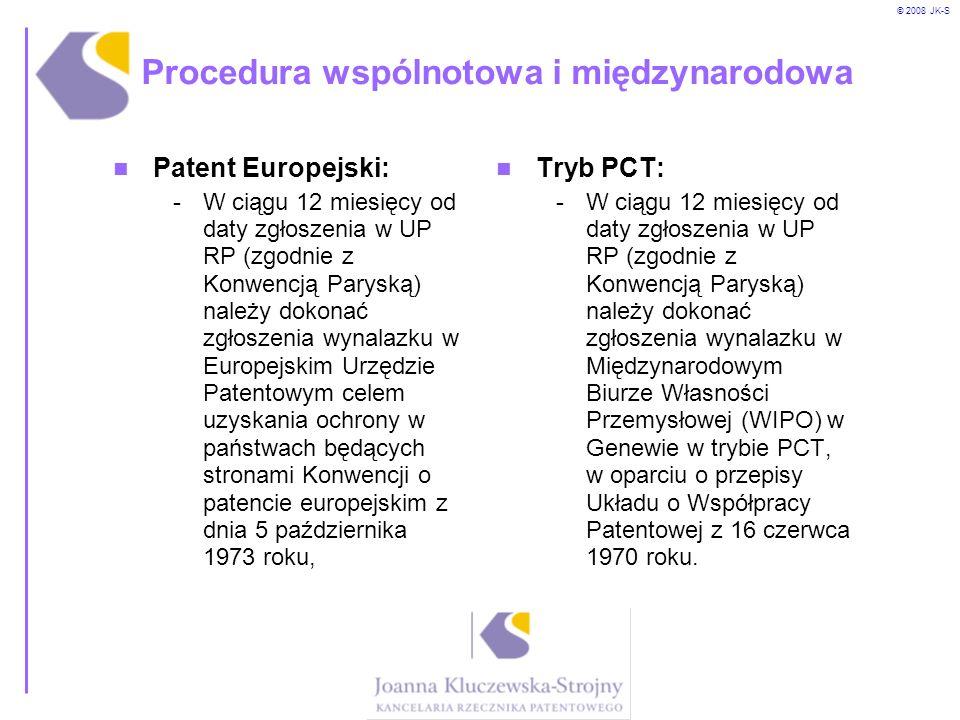 © 2008 JK-S Procedura wspólnotowa i międzynarodowa Patent Europejski: -W ciągu 12 miesięcy od daty zgłoszenia w UP RP (zgodnie z Konwencją Paryską) na