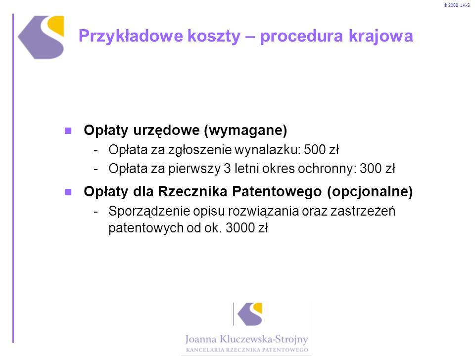 © 2008 JK-S Przykładowe koszty – procedura krajowa Opłaty urzędowe (wymagane) -Opłata za zgłoszenie wynalazku: 500 zł -Opłata za pierwszy 3 letni okre