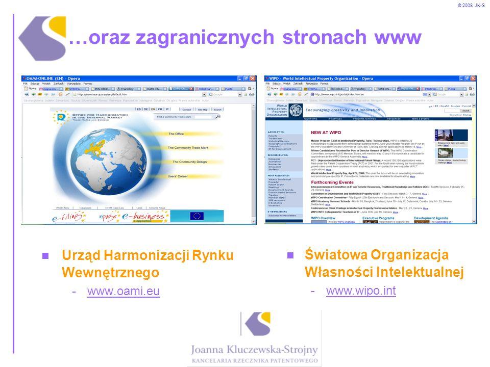 © 2008 JK-S …oraz zagranicznych stronach www Urząd Harmonizacji Rynku Wewnętrznego -www.oami.eu Światowa Organizacja Własności Intelektualnej -www.wip