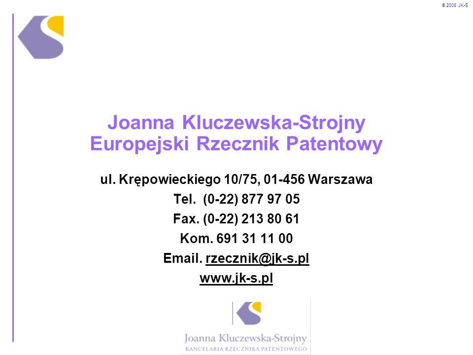 © 2008 JK-S Joanna Kluczewska-Strojny Europejski Rzecznik Patentowy ul. Krępowieckiego 10/75, 01-456 Warszawa Tel. (0-22) 877 97 05 Fax. (0-22) 213 80