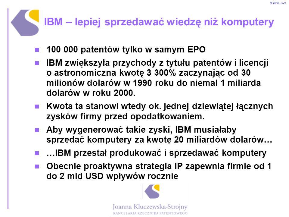 © 2008 JK-S IBM – lepiej sprzedawać wiedzę niż komputery 100 000 patentów tylko w samym EPO IBM zwiększyła przychody z tytułu patentów i licencji o as