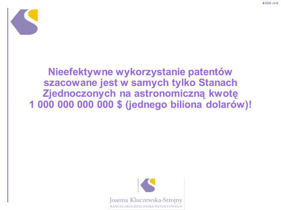 © 2008 JK-S Nieefektywne wykorzystanie patentów szacowane jest w samych tylko Stanach Zjednoczonych na astronomiczną kwotę 1 000 000 000 000 $ (jedneg