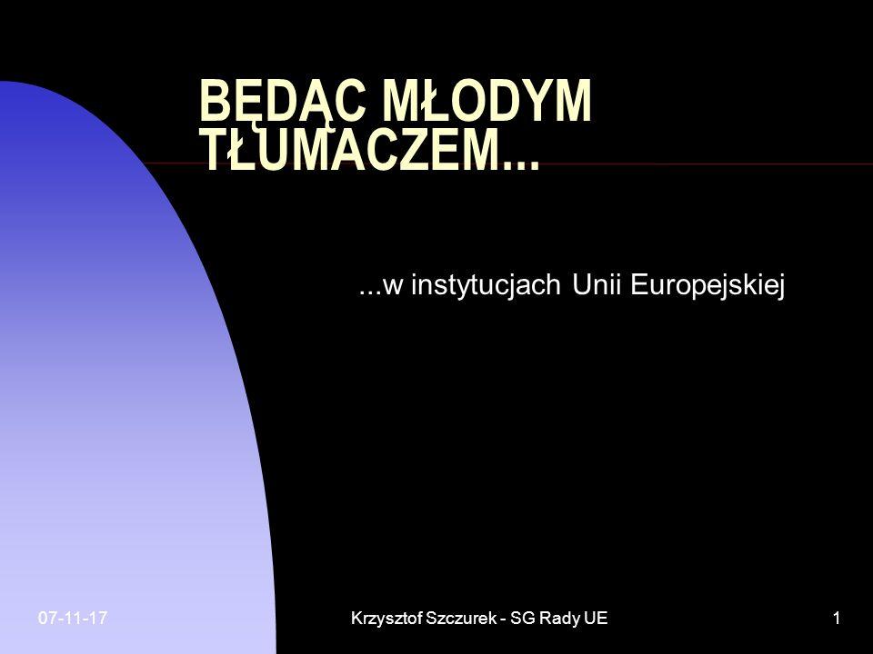 07-11-17Krzysztof Szczurek - SG Rady UE1 BĘDĄC MŁODYM TŁUMACZEM......w instytucjach Unii Europejskiej