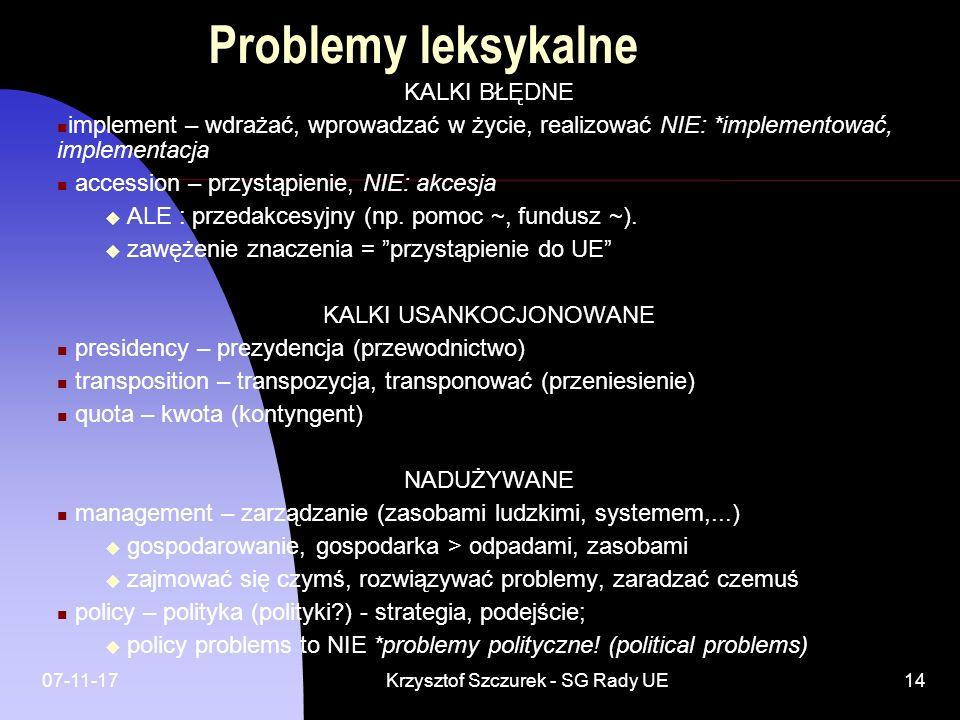 07-11-17Krzysztof Szczurek - SG Rady UE14 Problemy leksykalne KALKI BŁĘDNE implement – wdrażać, wprowadzać w życie, realizować NIE: *implementować, im