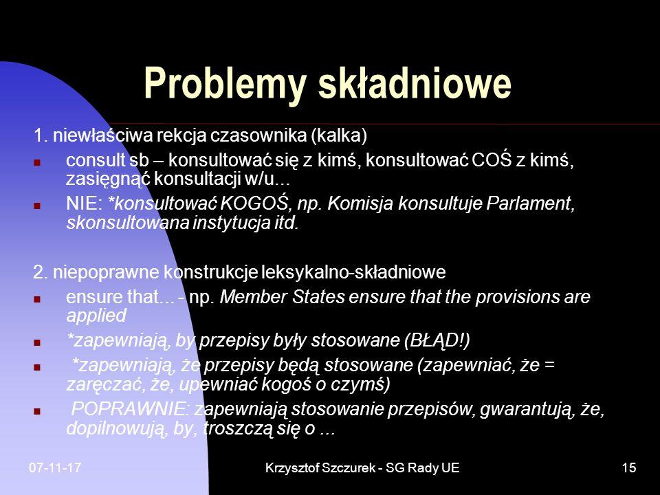 07-11-17Krzysztof Szczurek - SG Rady UE15 Problemy składniowe 1. niewłaściwa rekcja czasownika (kalka) consult sb – konsultować się z kimś, konsultowa