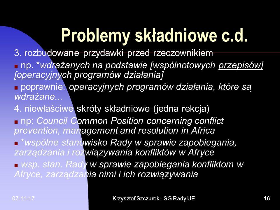07-11-17Krzysztof Szczurek - SG Rady UE16 Problemy składniowe c.d. 3. rozbudowane przydawki przed rzeczownikiem np. *wdrażanych na podstawie [wspólnot