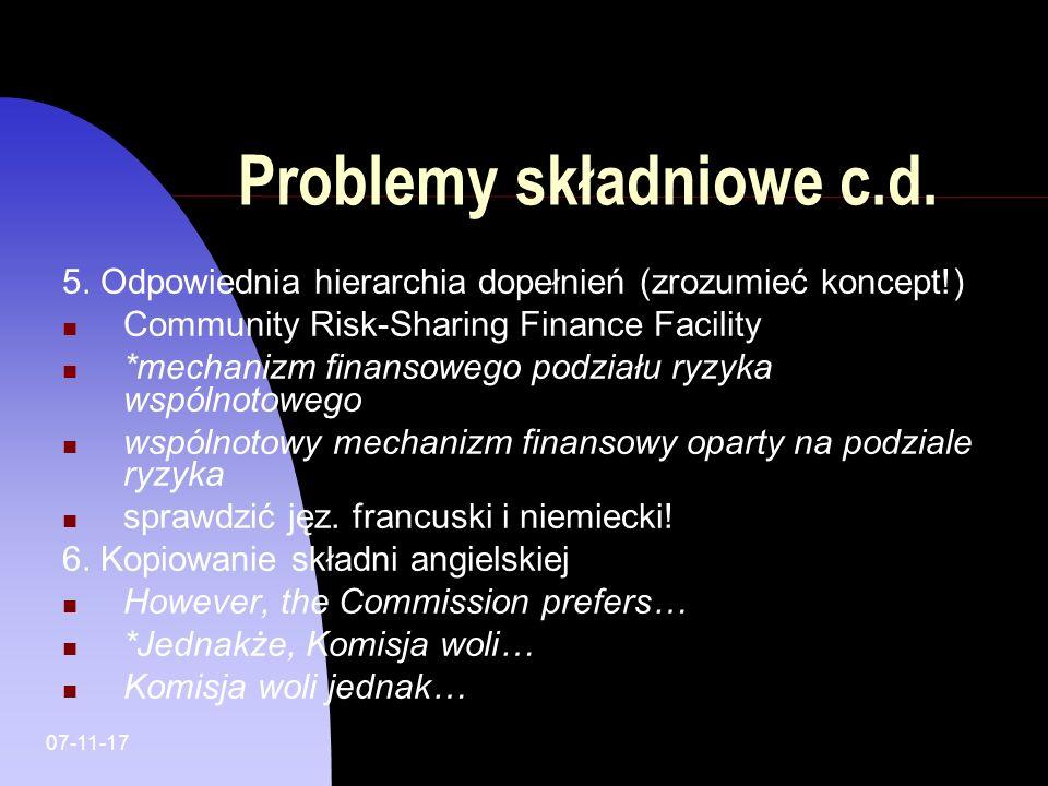 07-11-17 Problemy składniowe c.d. 5. Odpowiednia hierarchia dopełnień (zrozumieć koncept!) Community Risk-Sharing Finance Facility *mechanizm finansow