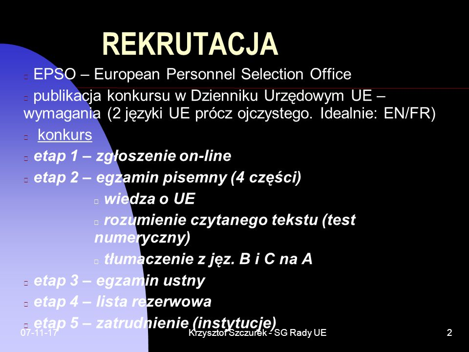 07-11-17Krzysztof Szczurek - SG Rady UE2 REKRUTACJA EPSO – European Personnel Selection Office publikacja konkursu w Dzienniku Urzędowym UE – wymagani