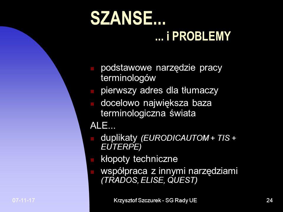07-11-17Krzysztof Szczurek - SG Rady UE24 SZANSE...... i PROBLEMY podstawowe narzędzie pracy terminologów pierwszy adres dla tłumaczy docelowo najwięk