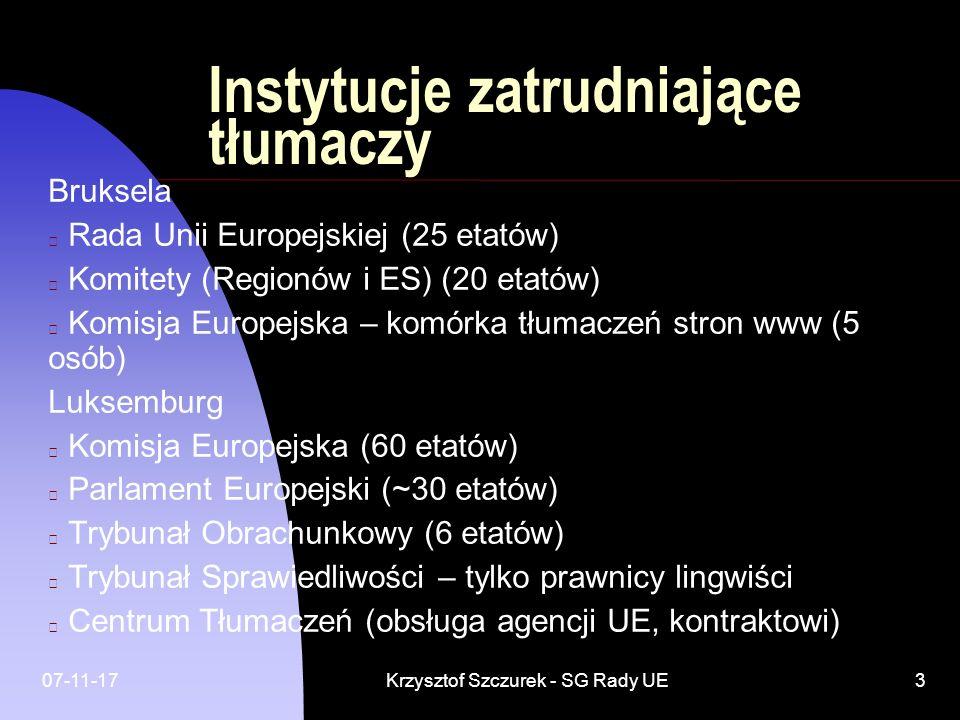 07-11-17Krzysztof Szczurek - SG Rady UE4 Inne kategorie zawodowe w branży tłumaczeniowej lawyer linguist – prawnik lingwista (A7) head of linguistic unit – kierownik działu językowego (A9 lub A12) assistant – sekretarka (C1) Kategorie urzędnicze: A5 – A12 (tłumacz) C1- C7 (sekretarka)
