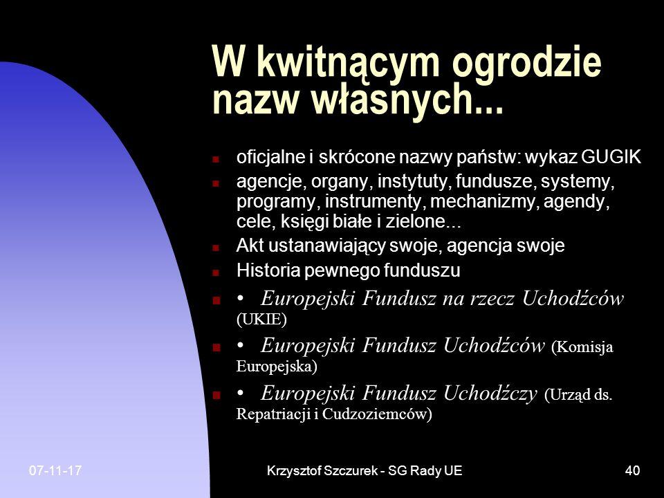 07-11-17Krzysztof Szczurek - SG Rady UE40 W kwitnącym ogrodzie nazw własnych... oficjalne i skrócone nazwy państw: wykaz GUGIK agencje, organy, instyt
