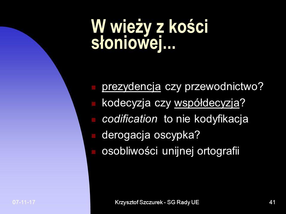 07-11-17Krzysztof Szczurek - SG Rady UE41 W wieży z kości słoniowej... prezydencja czy przewodnictwo? kodecyzja czy współdecyzja? codification to nie