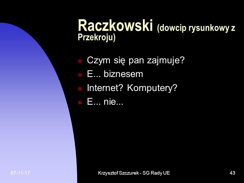 07-11-17Krzysztof Szczurek - SG Rady UE43 Raczkowski (dowcip rysunkowy z Przekroju) Czym się pan zajmuje? E... biznesem Internet? Komputery? E... nie.