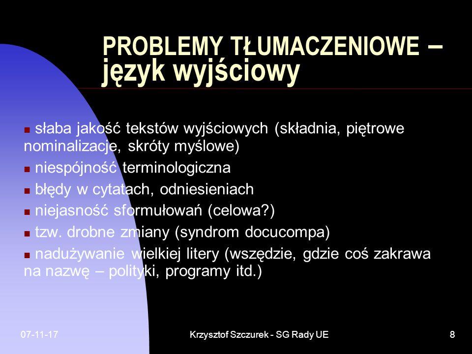 07-11-17Krzysztof Szczurek - SG Rady UE8 PROBLEMY TŁUMACZENIOWE – język wyjściowy słaba jakość tekstów wyjściowych (składnia, piętrowe nominalizacje,