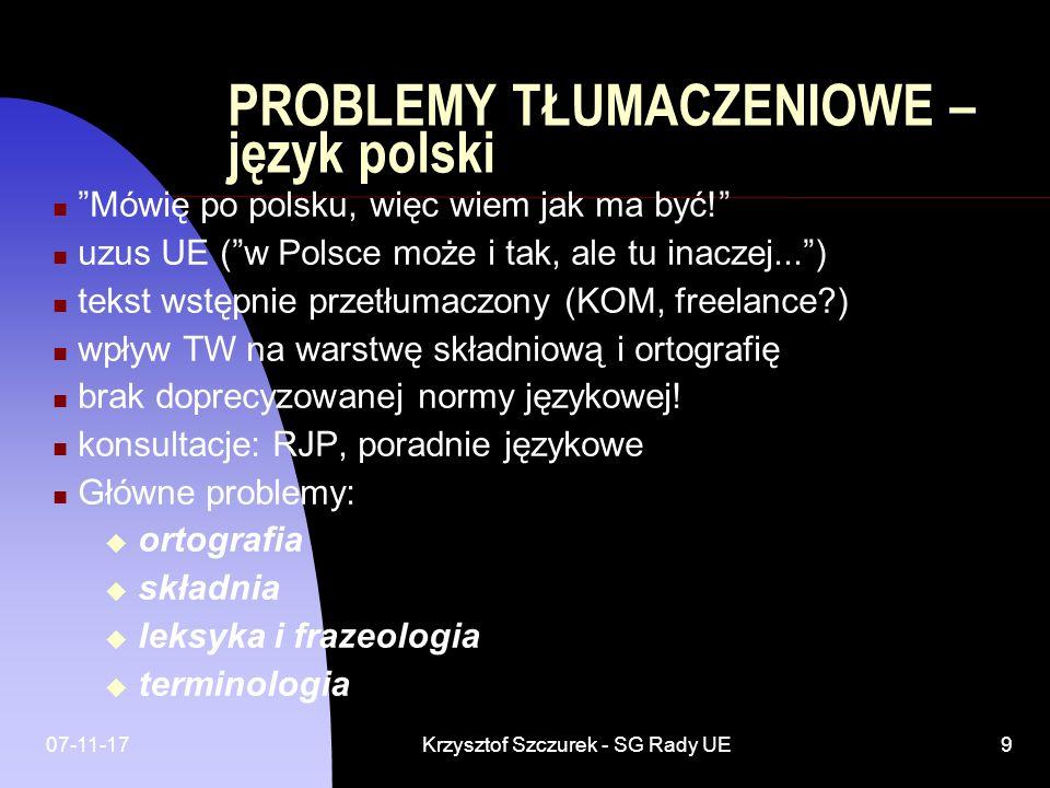 07-11-17Krzysztof Szczurek - SG Rady UE9 PROBLEMY TŁUMACZENIOWE – język polski Mówię po polsku, więc wiem jak ma być! uzus UE (w Polsce może i tak, al