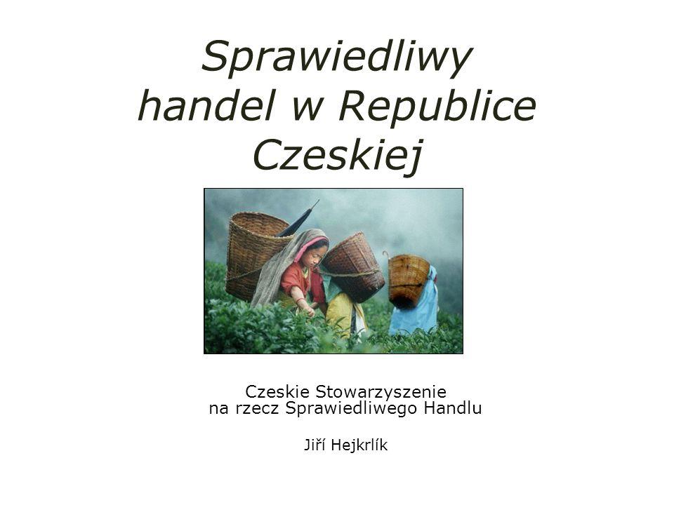 Sprawiedliwy handel w Republice Czeskiej Czeskie Stowarzyszenie na rzecz Sprawiedliwego Handlu Jiří Hejkrlík