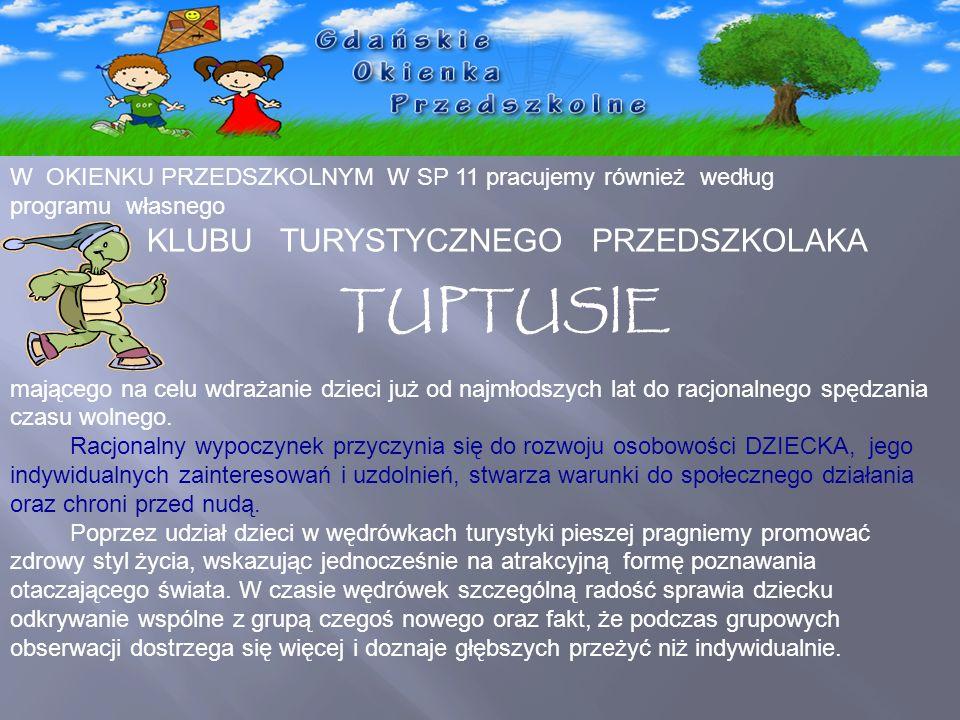 W OKIENKU PRZEDSZKOLNYM W SP 11 pracujemy również według programu własnego KLUBU TURYSTYCZNEGO PRZEDSZKOLAKA TUPTUSIE mającego na celu wdrażanie dziec