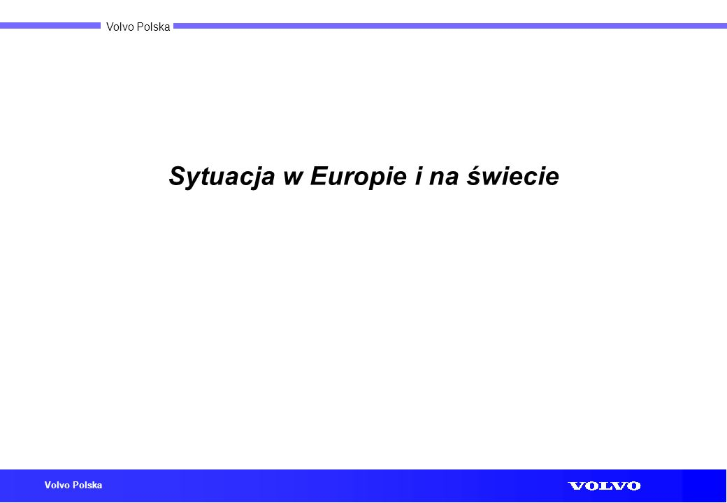 Volvo Polska Sytuacja w Europie i na świecie