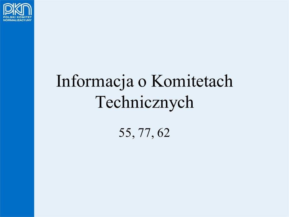 Informacja o Komitetach Technicznych 55, 77, 62