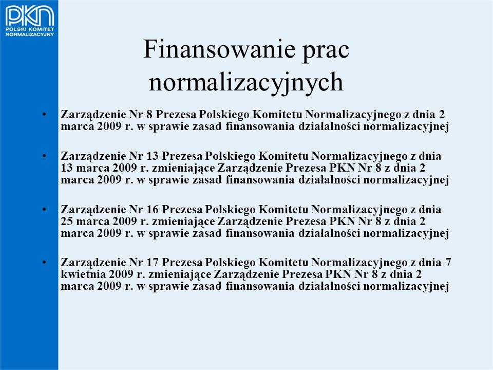 Finansowanie prac normalizacyjnych Zarządzenie Nr 8 Prezesa Polskiego Komitetu Normalizacyjnego z dnia 2 marca 2009 r. w sprawie zasad finansowania dz