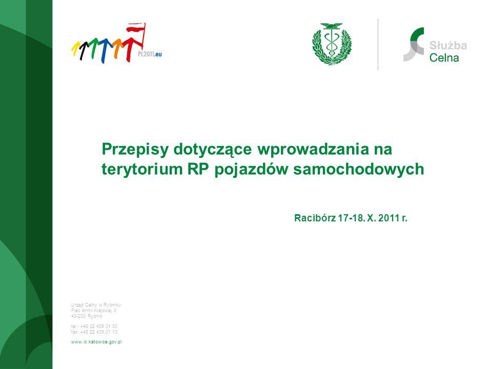 Urząd Celny w Rybniku Plac Armii Krajowej 3 43-200 Rybnik tel.: +48 32 439 01 00 fax :+48 32 439 01 10 www.ic.katowice.gov.pl Przepisy dotyczące wprow
