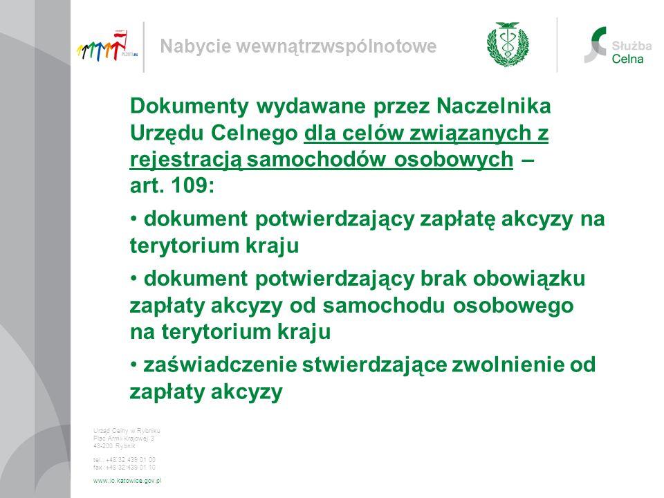 dokument potwierdzający zapłatę akcyzy na terytorium kraju Nabycie wewnątrzwspólnotowe Urząd Celny w Rybniku Plac Armii Krajowej 3 43-200 Rybnik tel.: