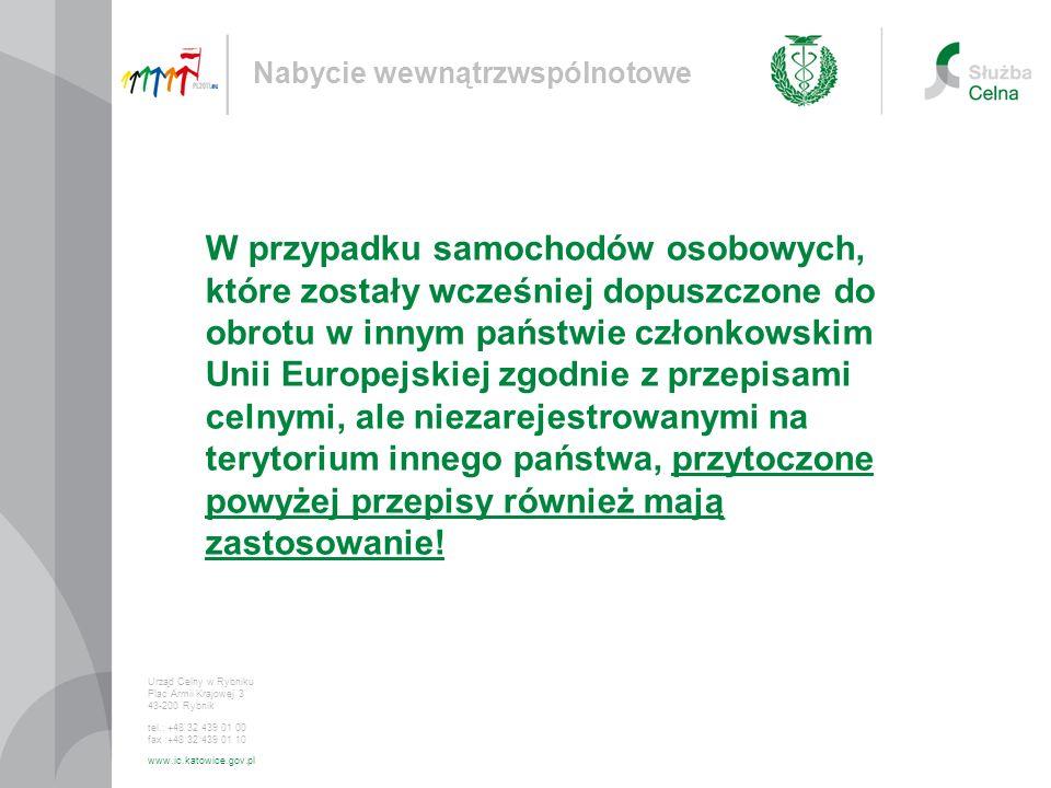 Nabycie wewnątrzwspólnotowe Urząd Celny w Rybniku Plac Armii Krajowej 3 43-200 Rybnik tel.: +48 32 439 01 00 fax :+48 32 439 01 10 www.ic.katowice.gov