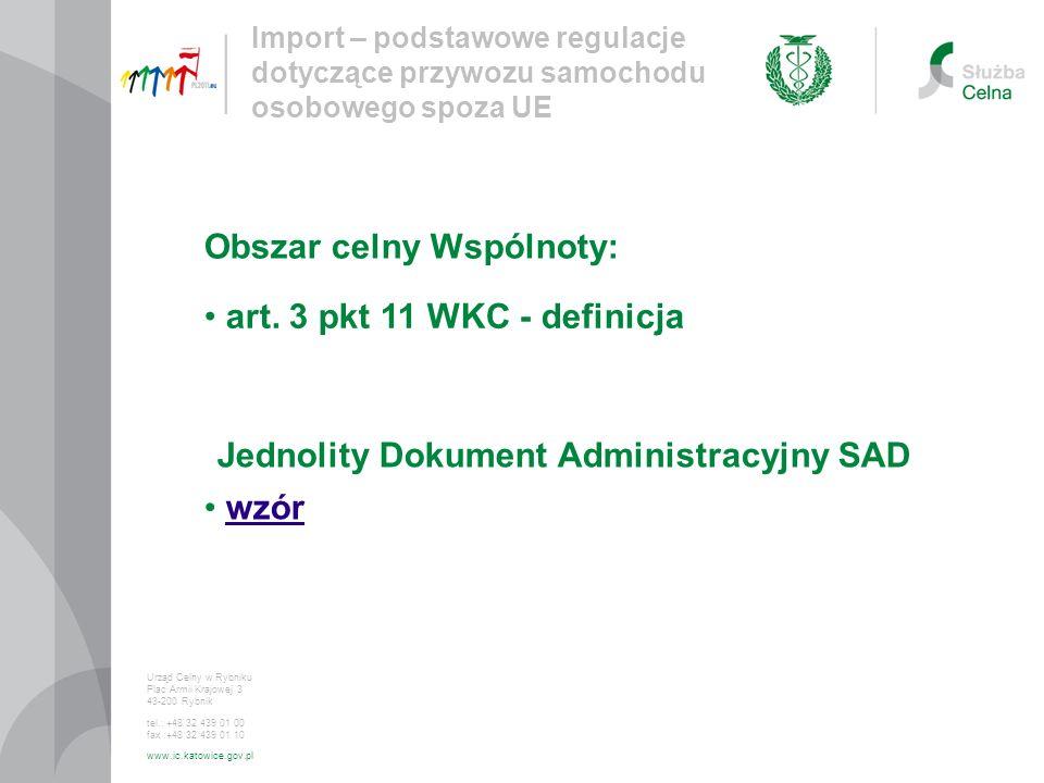 art. 3 pkt 11 WKC - definicja Import – podstawowe regulacje dotyczące przywozu samochodu osobowego spoza UE Urząd Celny w Rybniku Plac Armii Krajowej