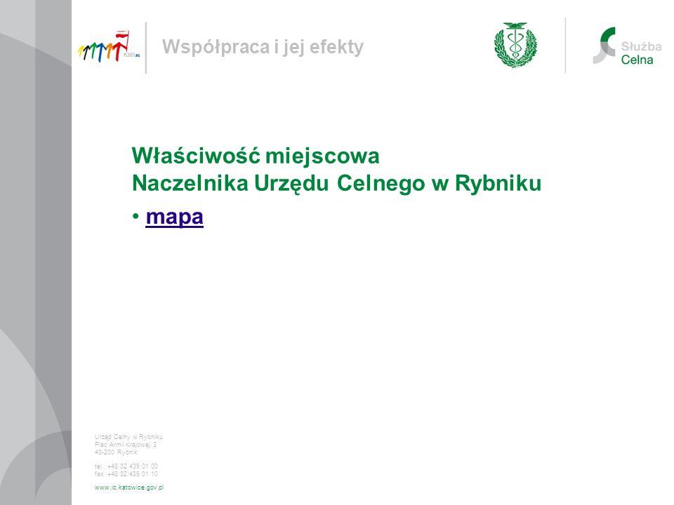 Współpraca i jej efekty Urząd Celny w Rybniku Plac Armii Krajowej 3 43-200 Rybnik tel.: +48 32 439 01 00 fax :+48 32 439 01 10 www.ic.katowice.gov.pl