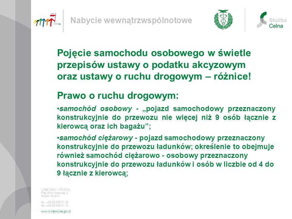 Prawo o ruchu drogowym: Nabycie wewnątrzwspólnotowe Urząd Celny w Rybniku Plac Armii Krajowej 3 43-200 Rybnik tel.: +48 32 439 01 00 fax :+48 32 439 0