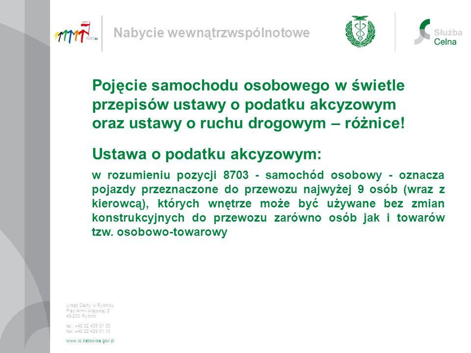 Ustawa o podatku akcyzowym: Nabycie wewnątrzwspólnotowe Urząd Celny w Rybniku Plac Armii Krajowej 3 43-200 Rybnik tel.: +48 32 439 01 00 fax :+48 32 4