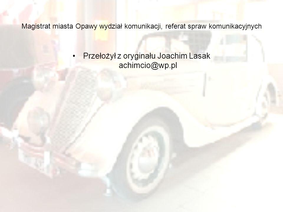 Magistrat miasta Opawy wydział komunikacji, referat spraw komunikacyjnych Przełożył z oryginału Joachim Lasak achimcio@wp.pl