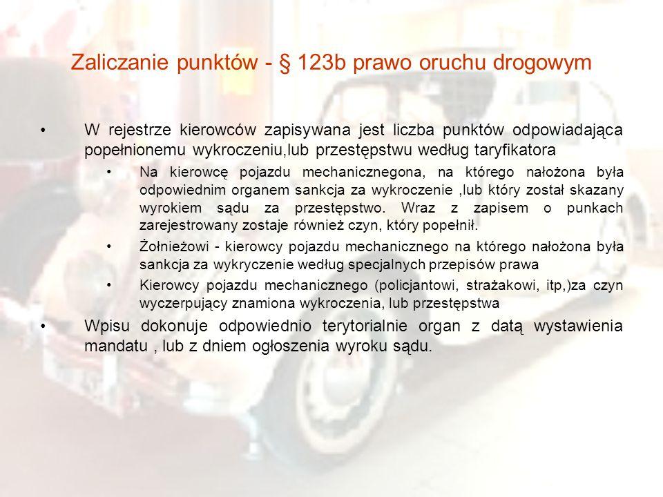 Zaliczanie punktów - § 123b prawo oruchu drogowym W rejestrze kierowców zapisywana jest liczba punktów odpowiadająca popełnionemu wykroczeniu,lub prze
