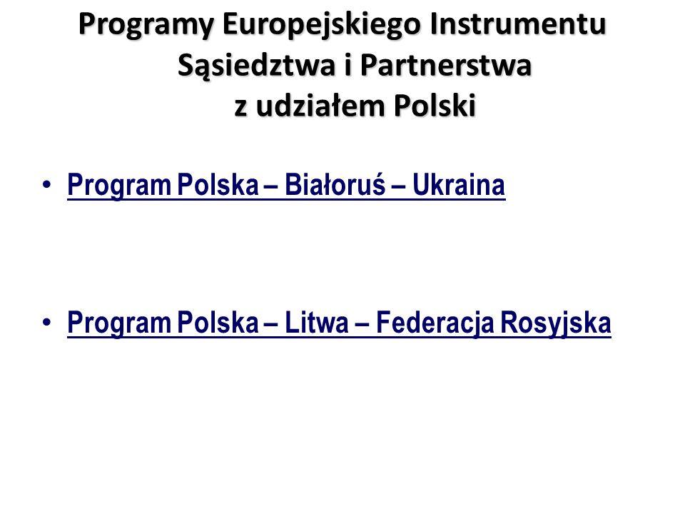 Programy Europejskiego Instrumentu Sąsiedztwa i Partnerstwa z udziałem Polski Program Polska – Białoruś – Ukraina Program Polska – Litwa – Federacja R