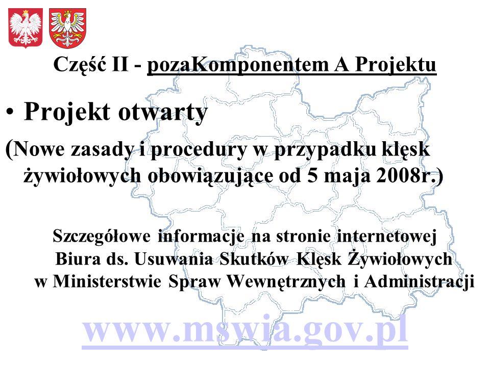 Część II - pozaKomponentem A Projektu Projekt otwarty ( Nowe zasady i procedury w przypadku klęsk żywiołowych obowiązujące od 5 maja 2008r.) Szczegóło