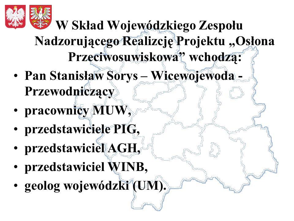 W Skład Wojewódzkiego Zespołu Nadzorującego Realizcję Projektu Osłona Przeciwosuwiskowa wchodzą: Pan Stanisław Sorys – Wicewojewoda - Przewodniczący p