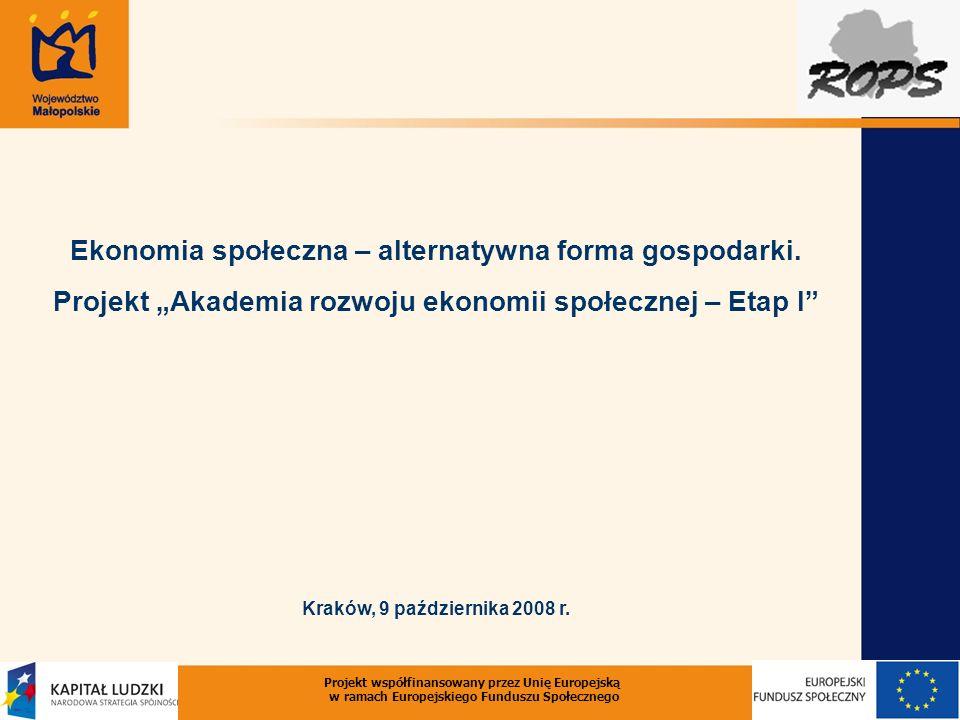 Projekt współfinansowany przez Unię Europejską w ramach Europejskiego Funduszu Społecznego Ekonomia społeczna – alternatywna forma gospodarki.