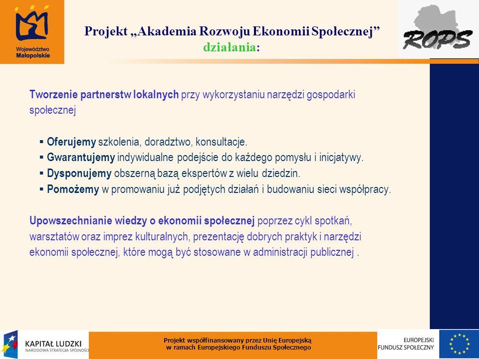 Projekt Akademia Rozwoju Ekonomii Społecznej działania: Tworzenie partnerstw lokalnych przy wykorzystaniu narzędzi gospodarki społecznej Oferujemy szkolenia, doradztwo, konsultacje.