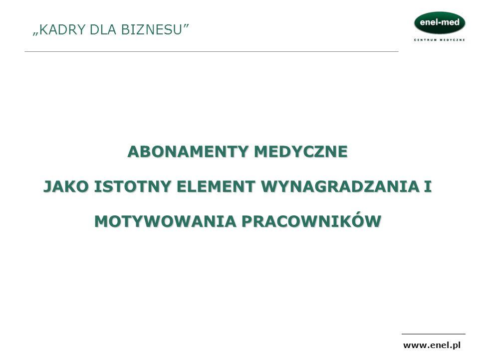 www.enel.pl ABONAMENTY MEDYCZNE JAKO ISTOTNY ELEMENT WYNAGRADZANIA I MOTYWOWANIA PRACOWNIKÓW KADRY DLA BIZNESU