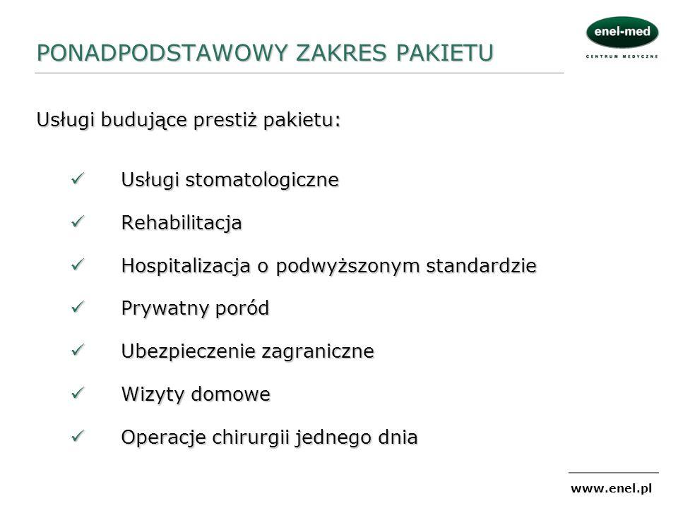 www.enel.pl Usługi budujące prestiż pakietu: Usługi stomatologiczne Usługi stomatologiczne Rehabilitacja Rehabilitacja Hospitalizacja o podwyższonym s