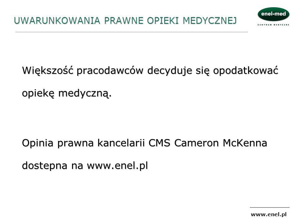www.enel.pl UWARUNKOWANIA PRAWNE OPIEKI MEDYCZNEJ Większość pracodawców decyduje się opodatkować opiekę medyczną. Opinia prawna kancelarii CMS Cameron